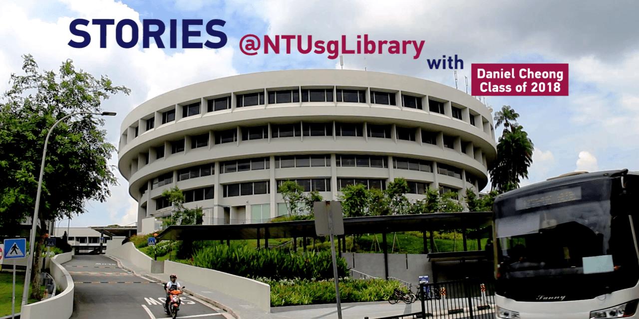 Stories at NTU Library – Daniel Cheong (Class of 2018)