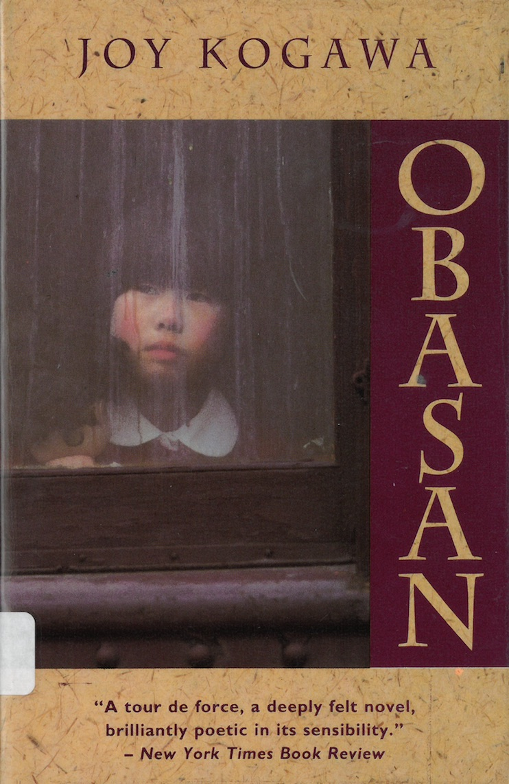 a plot summary of the novel obasan by joy kogawa Plot summary: joy kogawa - biography:  links  joy kogawa's novel, obasan centers on the memories and experiences of naomi nakane, a schoolteacher living in the rural canadian town of cecil, alberta, when the novel begins the death of naomi's uncle, with whom she had lived as a child, leads naomi to visit and care for her widowed aunt.
