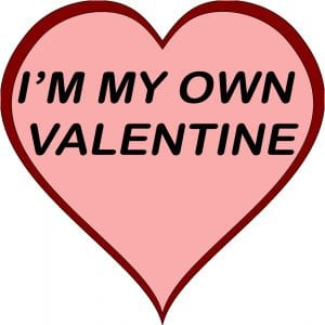 """A candy heart that says """"I'M MY OWN VALENTINE"""""""