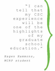 """I can tell that my CSC experience will be one of the highlights of my graduate school education."" Hagen Hammons, MCRP student"