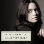 Natalie Merchant - Leave Your Sleep