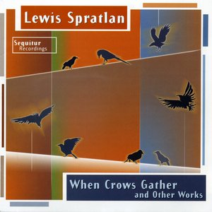 Sequitur - When Crows Gather, the music of Lewis Spratlan