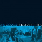 The Sharp Things	- Here Come The Sharp Things
