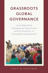Grassroots Global Governance: Local Watershed Management Experiments and the Evolution of Sustainable Development. Oxford: Oxford University Press, December 2016.