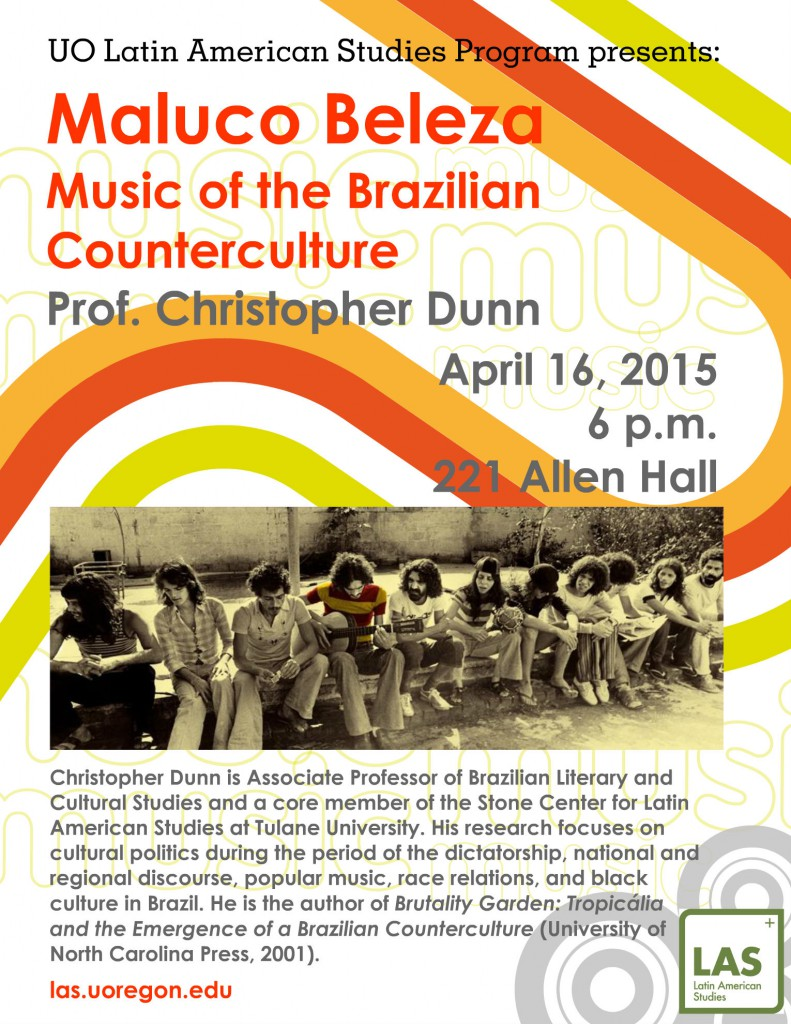 "UO Latin American Studies program presents Guest Speaker Prof. Christopher Dunn, who will be giving a presentation titled ""Maluco Beleza: Music of the Brazilian Counterculture"""