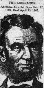 "Drawing of Abraham Lincoln with caption: ""The Liberator Abraham Lincoln. Born Feb. 12, 1809, Died April 15, 1865."""