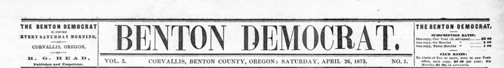 Benton democrat. (Corvallis, Benton County, Or.) April 26, 1873, Image 1. http://oregonnews.uoregon.edu/lccn/sn84022649/1873-04-26/ed-1/seq-1/