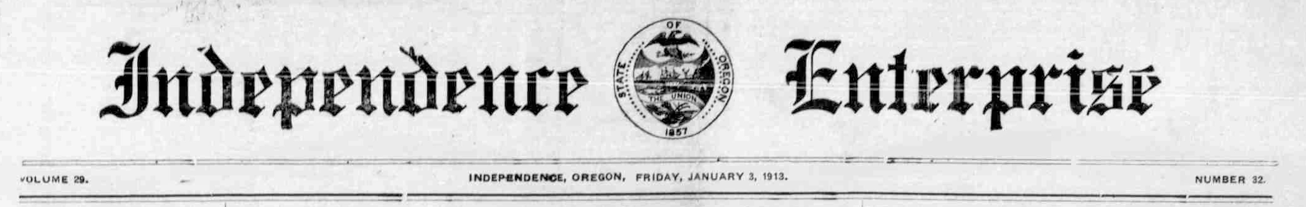 Independence enterprise. (Independence, Or.) January 3, 1913. Image 1. http://oregonnews.uoregon.edu/lccn/sn96088094/1913-01-03/ed-1/seq-1/