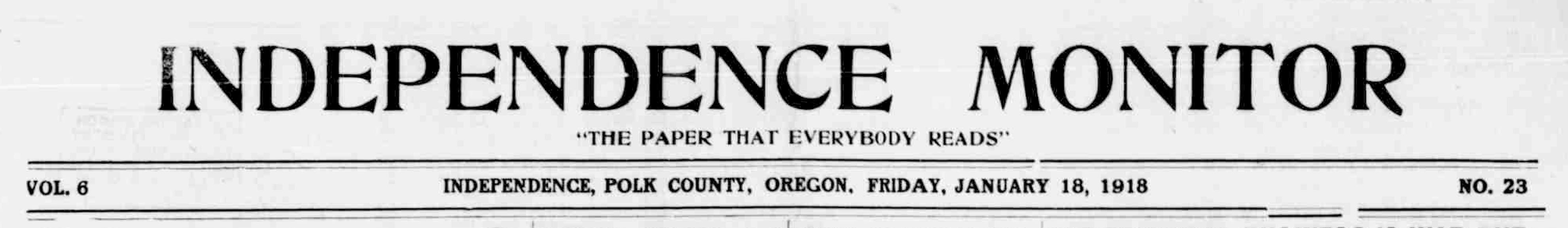 Independence monitor. (Independence, Or.) January 18, 1918. Image 1. http://oregonnews.uoregon.edu/lccn/2012260081/1918-01-18/ed-1/seq-1/