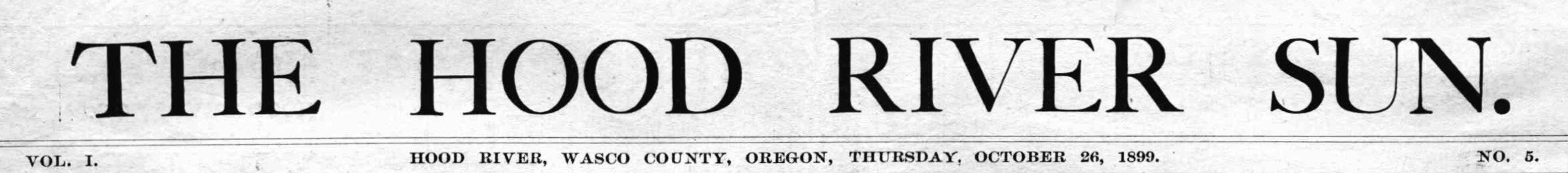 The Hood River sun. (Hood River, Or.) October 26, 1899, Image 1. http://oregonnews.uoregon.edu/lccn/2015260100/1899-10-26/ed-1/seq-1/
