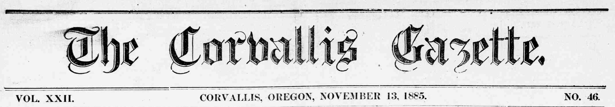 The Corvallis gazette. (Corvallis, Or.) November 13, 1885, Image 1. http://oregonnews.uoregon.edu/lccn/sn84022650/1885-11-13/ed-1/seq-1/
