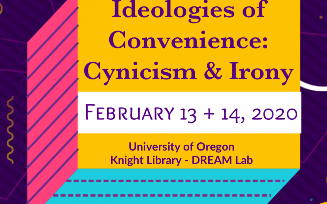 """""""Ideologies of Convenience: Cynicism & Irony"""" Graduate Conference"""