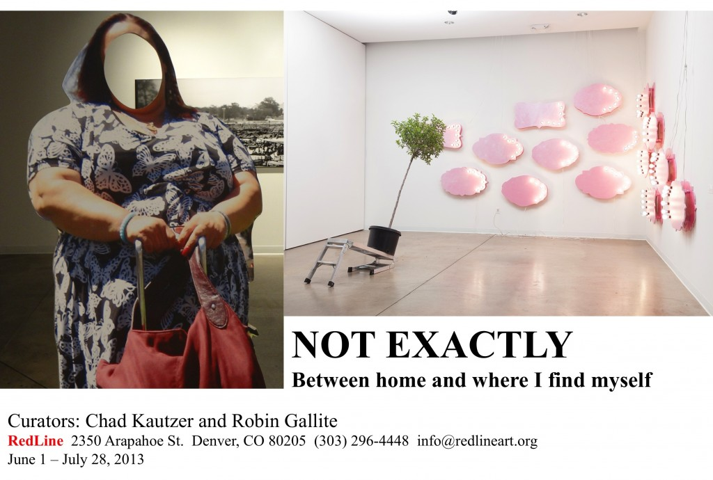 An art exhibition about home, homelessness, and the distinction between the lack of shelter and the denial of social recognition. Curators: Chad Kautzer and Robin Gallite. Dates: June 1 – July 28, 2013. Address: RedLine 2350 Arapahoe St. Denver, CO 80205 (303) 296-4448 info@redlineart.org.