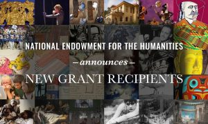 """In 4x6 rows, pictures of pertinent humanities projects stand in the background. These include ancient-looking gold jewelry, a group of African musicians and dancers, an archer, a villa-style house, a buddha's face, and children gathered around a computer. In white font in the foreground reads """"National Endowment for the Humanities announces New Grant Recipients."""""""