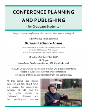 Poster image for LaChance Adams talk. Event date and time: Monday, October 21st, 2013 at 12:00 pm in the Jane Grant Conference Room (330 Hendricks Hall). Dr. LaChance Adams will discuss funding sources at the UO and the nitty-gritty details of conference planning and the publication process.
