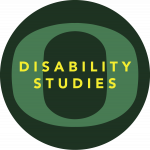 "UO DS Logo: Oregon ""O"" with the words ""Disability Studies"" inside it."