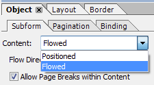 7b. Edit subform object - in the object panel -> subform tab, set the content to Flowed and check the Allow Page Breaks box