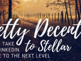 'Pretty Decent' to Stellar, Part 3: LinkedIn Experiences, Education & Media