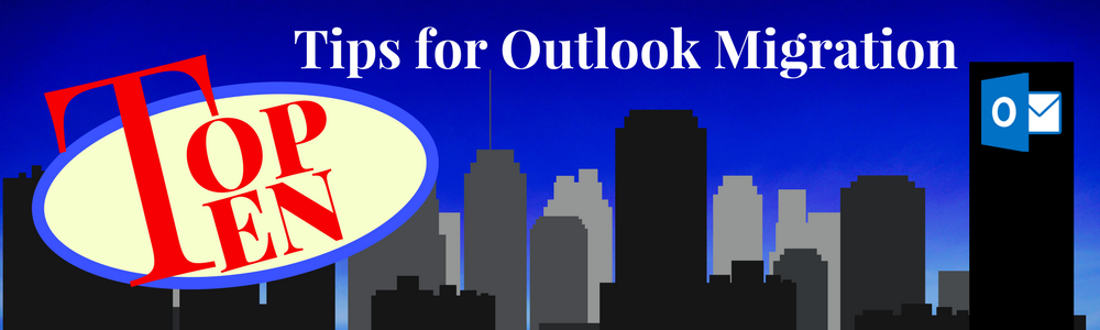 Top 10 Tips for Outlook Migration