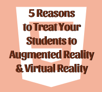 5 Reasons to Treat Your Students to Augmented REality and Virtual Reality