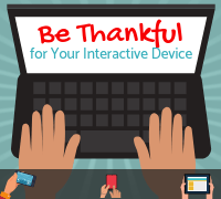 Be Thankful for Your Interactive Device