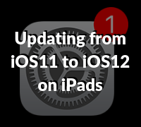 Updating from iOS11 to iOS12 on iPads