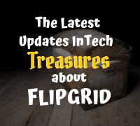 The latest updates InTech treasures about FlipGrid