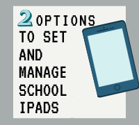 Two options to set and manage school ipads
