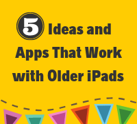 5 Ideas and Apps That Work with Older iPads