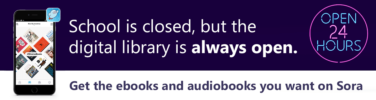 School is closed, but the digital library is always open. Get the ebooks and audiobooks you want with Sora