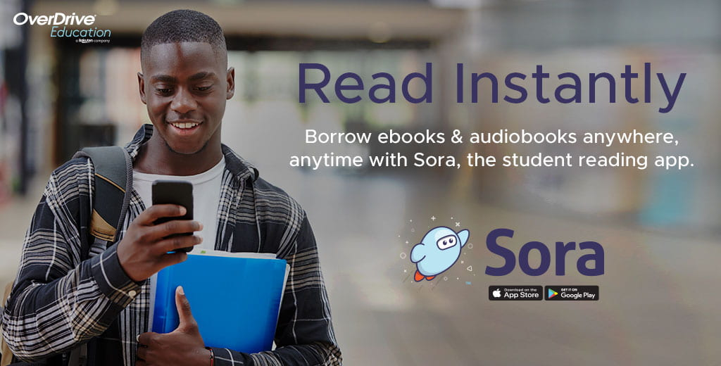Read instantly. Borrow ebooks and audiobooks anywhere, anytime, with Sora, the student reading app.