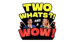 Two Whats?! and a Wow! with a man and a woman between the words