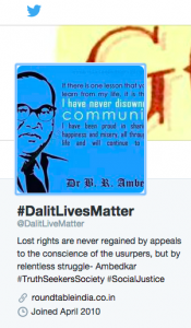 #DalitLivesMatter has become a phenomenon of twitter activism, indicated by an entire Twitter account and hashtag