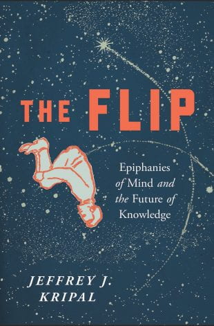 "Kripal's latest book, ""The Flip: Epiphanies of Mind and the Future of Knowledge,"" originated as a wildly popular article in the Chronicle of Higher Education."
