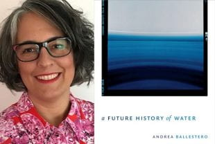 "Andrea Ballestero and her new book, ""A Future History of Water."""