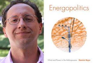 "Dominic Boyer and ""Energopolitics."" Photo credit: Rice University"