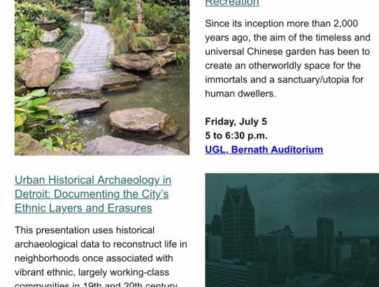 Last two days' events: Chinese Garden (5-6:30, July 5th), Detroit Ethnic Layers (11:3-1, July 6th), Physics and Space (2-3:30, July 6th)