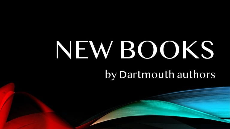 New Books by Dartmouth Authors – Spring Edition