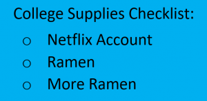 Picture of a humorous College Supplies Checklist. List says: Netflix Account, Ramen, and More Ramen.
