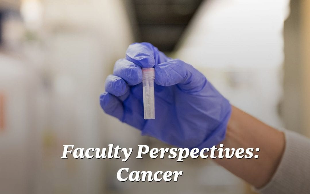 Faculty Perspectives: Cancer