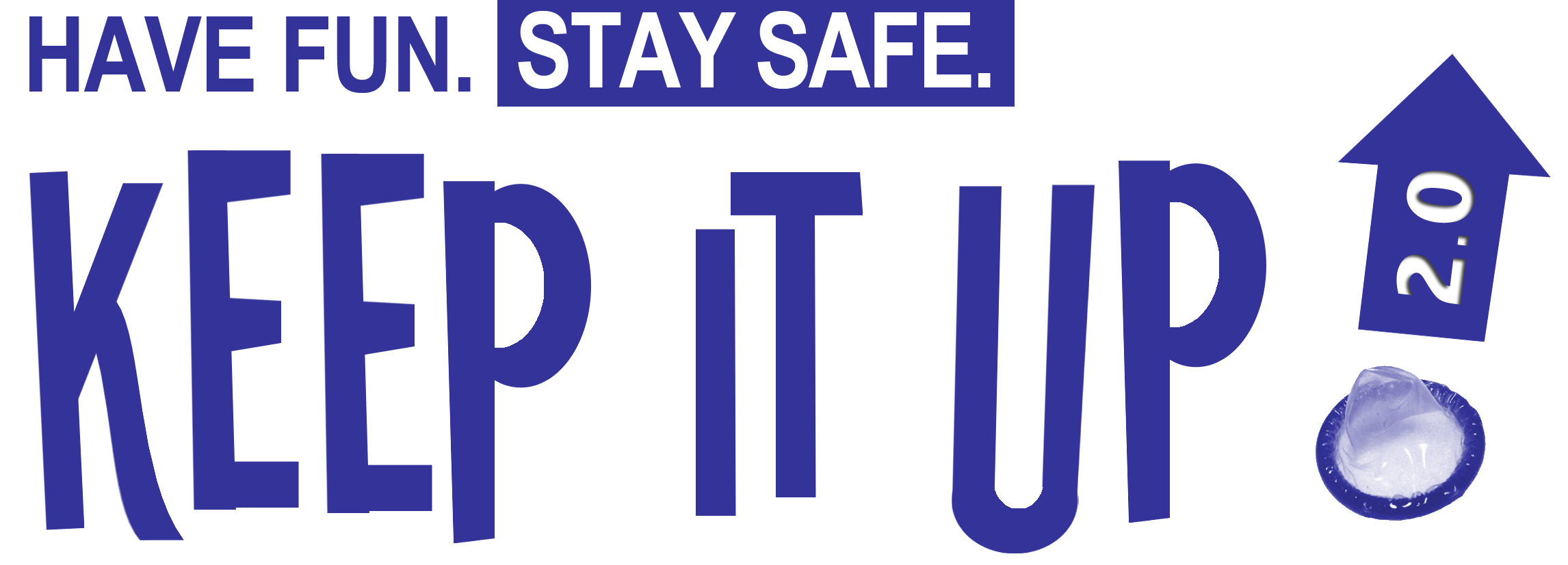 "The logo for Keep It Up! 2.0. At the top it says ""HAVE FUN. STAY SAFE."""