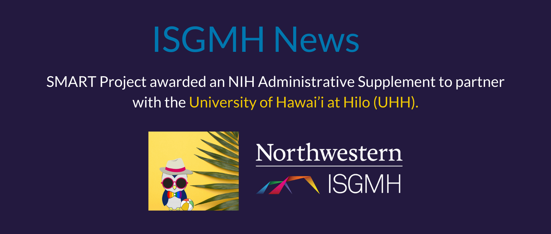 """ISGMH News. SMART Project awarded an NIH Administrative Supplement to partner with the University of Hawai'i at Hilo (UHH)."" Illustrated owl wearing a hat and bowtie and holding a beach ball."