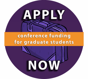 Conference Funding for Graduate Students. Apply Now!