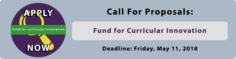 Call for Proposals: Fund for Curricular Innovation. Deadline Friday, May 11, 2018