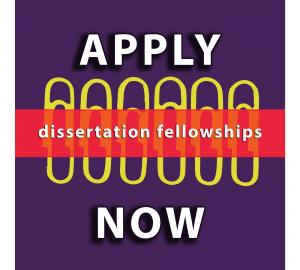 Dissertation Fellowships: Apply Now