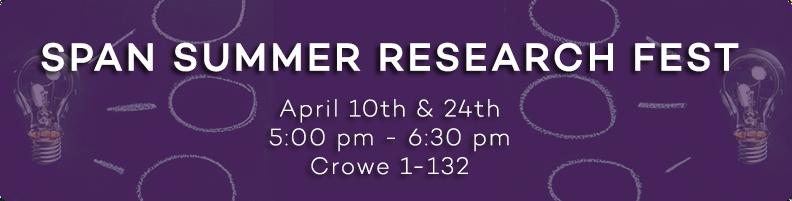 SPAN Summer Research Fest. April 10 & 24. 5-6:30pm. Crowe 1-132