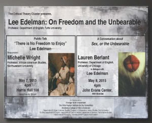 "Poster for ""Lee Edelman: On Freedom and the Unbearable"" with Michelle Wright and Lauren Berlant. May 7-8, 2015."