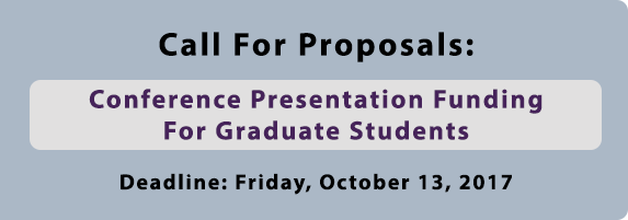 Call for proposals: Conference presentation funding for graduate students. Deadline: Friday, October 13, 2017