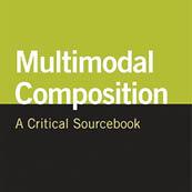 Multimodal Composition: A Critical Sourcebook