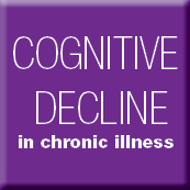 Learn about Cognitive Decline in Chronic Illness